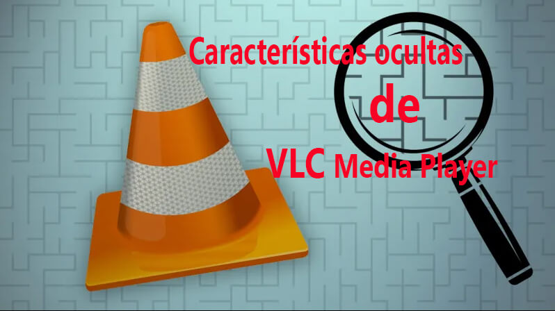 Características ocultas de VLC Media Player